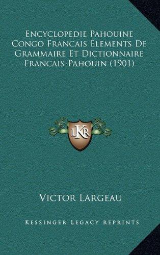 Encyclopedie Pahouine Congo Francais Elements de Grammaire Et Dictionnaire Francais-Pahouin (1901) par Victor Largeau