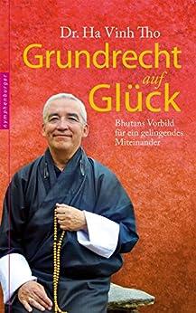 Grundrecht auf Glück: Bhutans Vorbild für ein gelingendes Miteinander (German Edition) by [Tho, Ha Vinh]