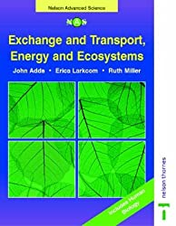 Exchange and Transport, Energy and Ecosystems (Nelson Advanced Science: Biology) by John Adds (2000-05-01)