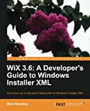 WiX 3.6: A Developer's Guide to Windows Installer XML...