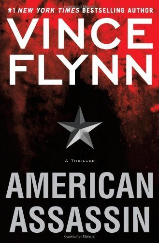 By Vince Flynn: American Assassin: A Thriller