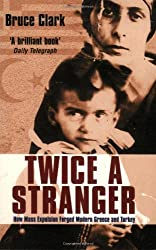 Twice a Stranger: How Mass Expulsion Forged Modern Greece and Turkey by Bruce Clark (2007-03-05)