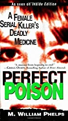 Perfect Poison: A Female Serial Killer's Deadly Medicine by M. William Phelps (2003-06-01)