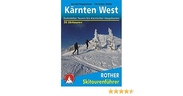 Karnten West Radstadter Tauern Bis Karnischer Hauptkamm 50 Skitouren Rother Skitourenfuhrer Amazon De Sagmeister Gerald Wutte Christian Bucher