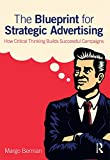 The Blueprint for Strategic Advertising: How Critical Thinking Builds Successful Campaigns