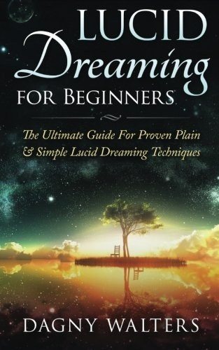 Lucid Dreaming for Beginners: The Ultimate Guide For Proven Plain & Simple Lucid Dreaming Techniques by Dagny Walters (2016-01-20)