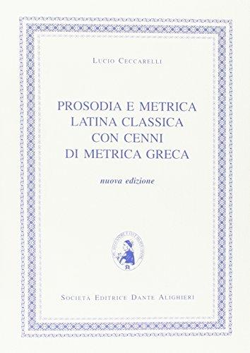 Prosodia e metrica latina classica. Con cenni di metrica greca. Per i Licei e gli Ist. magistrali