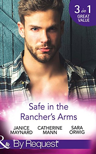 Safe In The Rancher's Arms: Stranded with the Rancher / Sheltered by the Millionaire / Pregnant by the Texan (Mills & Boon By Request)