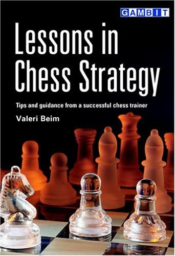 Lessons in Chess Strategy by Valeri Beim (2003-11-02)