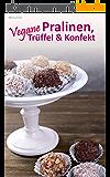 Vegane Pralinen, Trüffel & Konfekt (Vegan genießen 5) (German Edition)