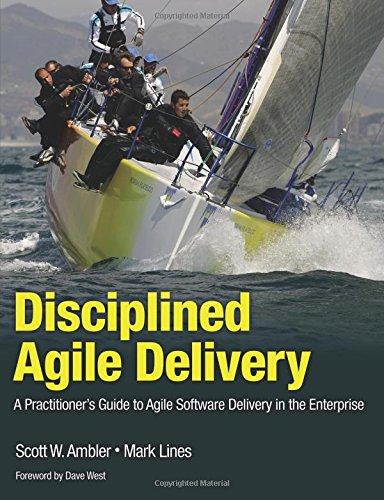 Disciplined Agile Delivery: A Practitioner's Guide to Agile Software Delivery in the Enterprise (IBM Press)