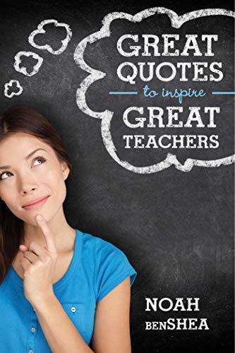 Great Quotes to Inspire Great Teachers (English Edition) par Noah benShea