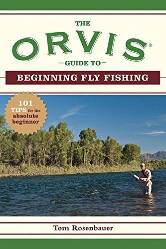 The Orvis Guide to Beginning Fly Fishing: 101 Tips for the Absolute Beginner (Orvis Guides) (Orvis Fly Fishing)