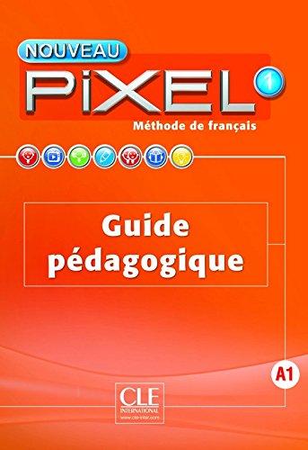 Nouveau Pixel 1 - Niveau A1 - Guide pdagogique