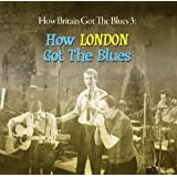 How Britain Got The Blues Vol 3 (How London Got The Blues)