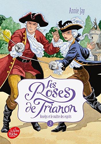 Les roses de Trianon - Tome 3: Roselys et le Matre des esprits