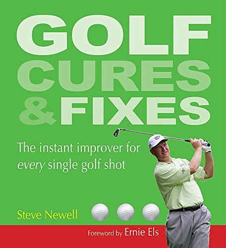 Golf Cures and Fixes: The Instant Improver for Every Single Golf Shot You'll Hit por Steve Newell