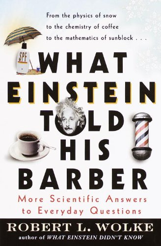 What Einstein Told His Barber: More Scientific Answers to Everyday Questions (English Edition)