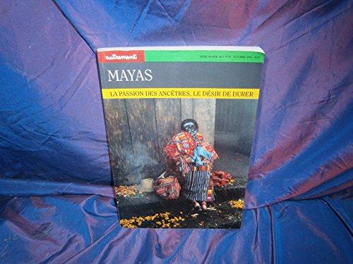 Mayas les passion des ancetres , le desir de durer