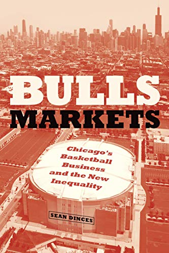 Bulls Markets: Chicagos Basketball Business and the New ...