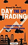 In Around The World, Day Trading The SPY, Yvan, pro-trader, and blogger, finally shares his long-awaited day trading strategy that has helped him escape the rat race that still holds so many people imprisoned.The book explains a powerful day trading ...