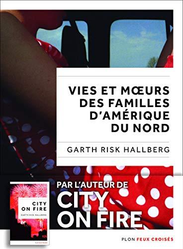 Vies et mœurs des familles d'Amérique du Nord par Garth RISK HALLBERG
