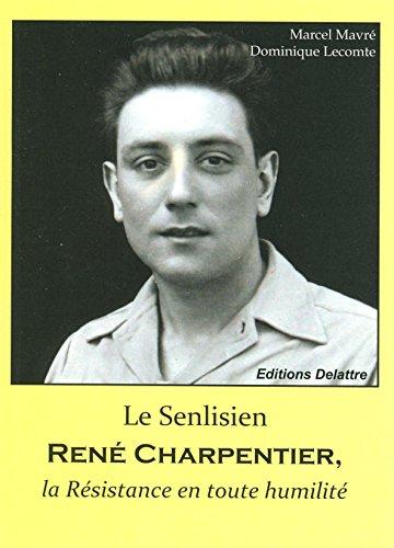 Le Senlisien René Charpentier, la Résistance en toute humilité