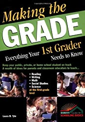 Making the Grade: Everything Your 1st Grader Needs to Know by Laura B. Tyle (February 01,2004)