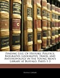 Finding List: Of History, Politics, Biography, Geography, Travel and Anthropology in the Young Men's Library at Buffalo, Parts 1-3