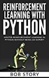 Reinforcement Learning with Python: Master Reinforcement Learning in Python Without Being an Expert (English Edition)