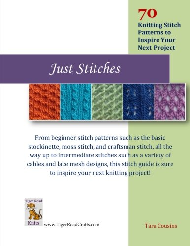 Just Stitches 70 Knitting Stitch Patterns To Inspire Your Next Project Tiger Road Crafts Volume 4