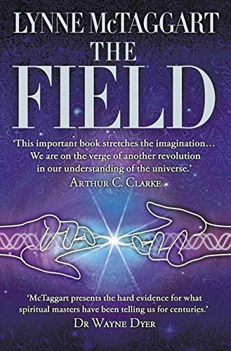 The Field: The Quest for the Secret Force of the Universe por Lynne McTaggart
