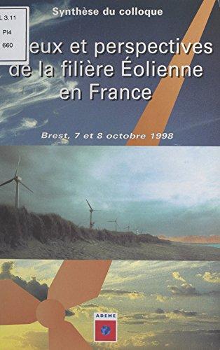 Enjeux et perspectives de la filière éolienne en France: Brest, les 7 et 8 octobre 1998 par Observatoire des énergies renouvelables