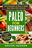 1: Paleo for Beginners: The Essentials on How to Begin Your Paleo Diet Lifestyle: Volume 1