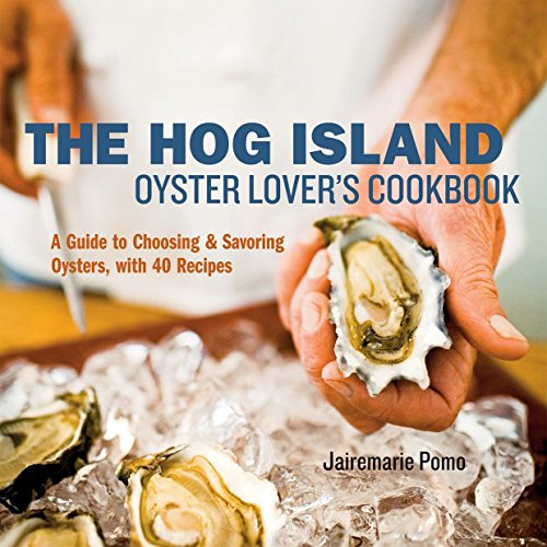 The Hog Island Oyster Lover's Cookbook: A Guide to Choosing and Savoring Oysters, with over 40 Recipes (Hog Island Press)
