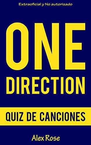 QUIZ DE CANCIONES DE ONE DIRECTION: ¡200 PREGUNTAS & RESPUESTAS acerca de las grandes canciones de ONE DIRECTION en sus álbumes UP ALL NIGHT, TAKE ME HOME, ... y FOUR están incluidos! (Spanish Edition) (One Album Direction Four)