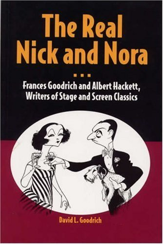 The Real Nick and Nora: Frances Goodrich and Albert Hackett, Writers of Stage and Screen Classics by Goodrich, Mr. David L (2004) Paperback