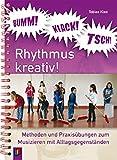 BUMM! KLACK! TSCH! - Rhythmus kreativ! Methoden und Praxisübungen zum Musizieren mit Alltagsgegenständen
