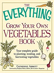 The Everything Grow Your Own Vegetables Book: Your Complete Guide to planting, tending, and harvesting vegetables (Everything®)