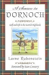 A Season in Dornoch: Golf and Life in the Scottish Highlands by Lorne Rubenstein (2001-11-15)
