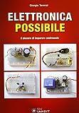 Elettronica Best Deals - Elettronica possibile. Il piacere di imparare costruendo