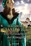 Das Vermächtnis der Königin: Historischer Roman (Die Alienor-Trilogie 3) - Elizabeth Chadwick