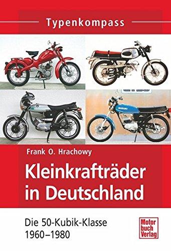 Preisvergleich Produktbild Kleinkrafträder in Deutschland: Die 50-Kubik-Klasse bis 1980 (Typenkompass)