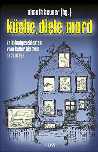 Küche, Diele, Mord: Kurzkrimis vom Keller bis zum Dachboden (KBV-Krimi)