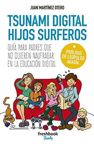 Tsunami Digital Hijos Surferos: Guía para padres que no quieren naufragar en la educación digital de [Martínez Otero,  Juan]