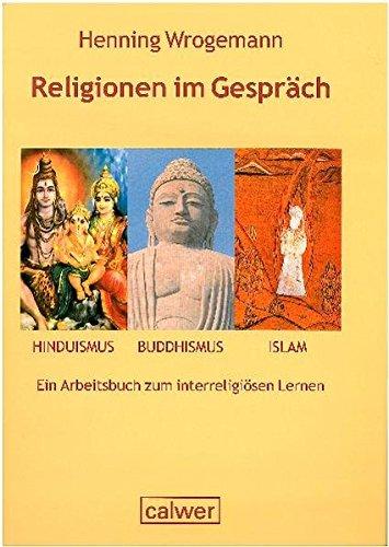 Religionen im Gespräch. Hinduismus - Buddhismus - Islam: Ein Handbuch zum interreligiösen Lernen