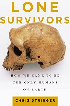 Lone Survivors: How We Came to Be the Only Humans on Earth von [Stringer, Chris]