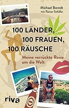 100 Länder, 100 Frauen, 100 Räusche: Meine verrückte Reise um die Welt von [Berndt, Michael, Schäfer, Rainer]