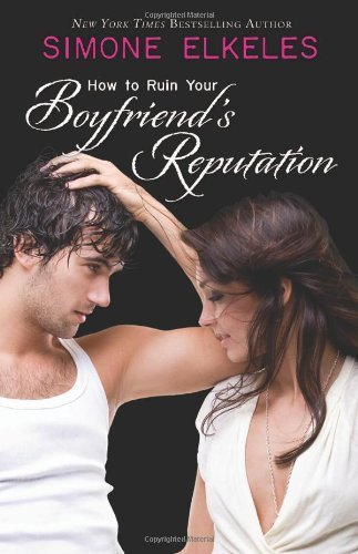 How to Ruin Your Boyfriend's Reputation (How to Ruin a Summer Vacation Novel) by Simone Elkeles (2009-11-08)