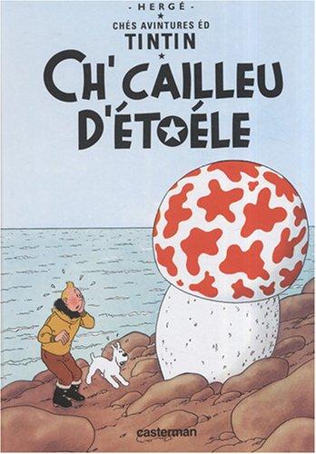 Les Aventures de Tintin : Ch'cailleu d'étoéle (L'Etoile mystérieuse) : Edition en langue picarde du Vimeu-Ponthieu